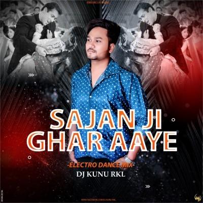 SAJAN JI GHAR AAYE(ELECTRO DANCE MIX) DJ.KUNU RKL