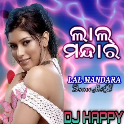 LAL MANDARA (Ultra Dance Mix) Bhasani_Spl Dj Happy BBSR