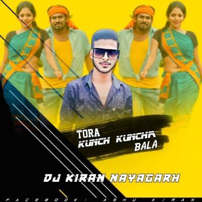 TORA KUNCH KUNCHIA BALA (EDM TAPORI MIX) DJ KIRAN NAYAGARH
