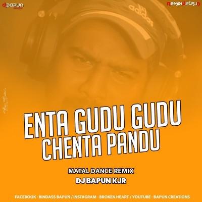 Enta Gudu Gudu Chenta Pandu ( Matal Dance Remix ) Dj Bapun Kjr