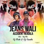 Jeans Wali Sathire Accident(Edm Pop Mix)DJ Mahi Nd DJ Ananta