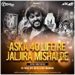 Aska 40 Life Re Jaljira Mishai De (Tapori Vibration Mix) DJ Tapas Dkl Nd DJ A Kay Bhadrak