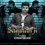 Saiyaan Ji (Remix) Dj Pravat Exclusive