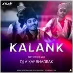KALANK (SBP TAPORI MIX) DJ A KAY BHADRAK