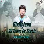 Girlfriend x Dil Todne Se Pehele - Mashup- A1 music Family
